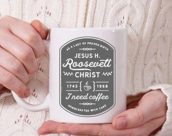 Jesus H. Roosevelt Christ I need coffee / I need tea - Claire Inspired Outlander Mug - Witty, Funny, gift for her