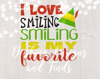 DIGITAL DOWNLOAD i love smiling smiling is my favorite svg - elf svg - christmas svg - christmas shirt svg - silhouette - buddy the elf svg