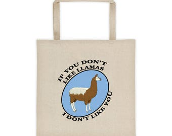 If You Don't Like Llamas I Don't Like You | Funny LLama gift | Llama gifts | Alpaca Gift | Alpaca Gifts | Gift for Her | Canvas Tote Bag |