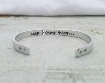 Keep Fucking Going Bracelet - Friend Encouragement Gift - Adult Hand Stamped Cuff