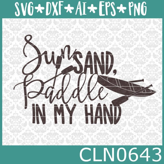 CLN0643 Sun Sand Paddle In My Hand Canoe Kayak Travel SVG DXF Ai Eps PNG Vector Instant Download Commercial Cut File Cricut Silhouette
