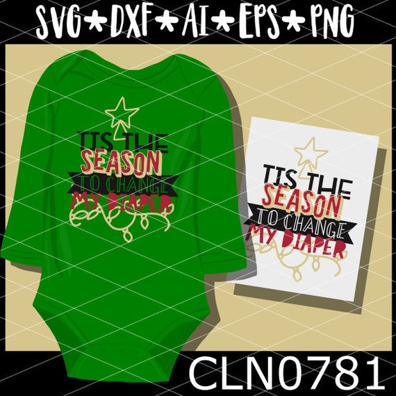 CLN0781 Tis The Season To Change My Diaper Christmas Baby SVG DXF Ai Eps PNG Vector Instant Download Commercial Cut File Cricut SIlhouette