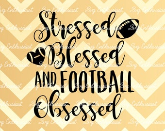 Stressed Blessed and Football Obsessed SVG, Football heart Svg, Football love Svg, Cricut, Dxf, PNG, Eps, Cut Files, Clip Art, Vector,