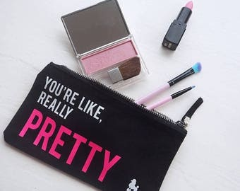 You're Like Really Pretty Make Up Bag - Girls Quote - Beauty Bag - Cosmetics Accessory Pouch - Gift For Her - Make up Quote - Friend Gift