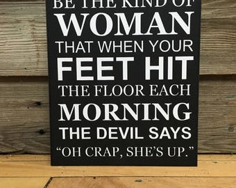 Be The Kind of Woman When Devil Gets Up Oh Crap Strong Independent Woman Sign Girl Power