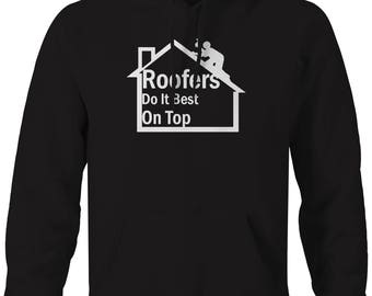 Roofers Do it Best On Top Funny Roofing  Hooded Sweatshirt- H214