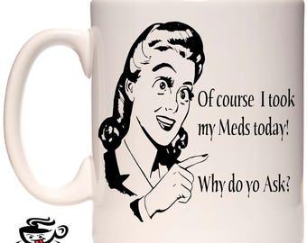 Meds, smart ass mug,Adult Mug,Swear word Mug, Gag gift mug,Manners Mug,Funny Curse Mug,Birthday Gift mug,Rude Mug, profanity mug, Drugs