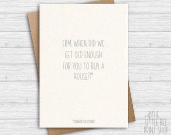 Funny new home card, Erm, when did we get old enough for you to buy a house?! New Home Card, funny buying a house card