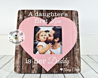 ON SALE Picture Frame For Dad, A Daughter's First Love Is Her Daddy, Gift for Dad, Father's Day Gift, Daddy Daughter Gift, Valentine's Gift