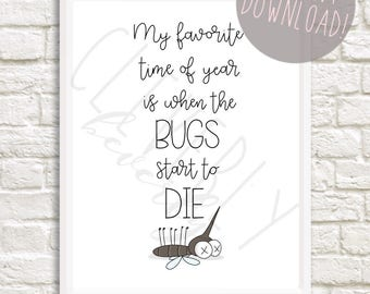 My Favorite Time of Year Is When The Bugs Start To Die 8x10inch printable digital download