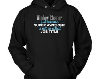 Window Cleaner hoodie. Cute and funny gift idea