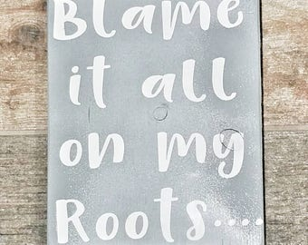 """Hand painted wood sign """"blame it all on my roots"""""""