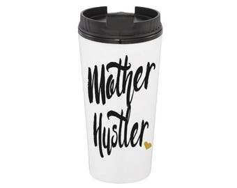 Mother Hustler - Glitter Travel Coffee Mug - Glitter Tumbler Cup - Mom Boss Cup - Mom Life Cup - Gift for Her - Gift for Mom