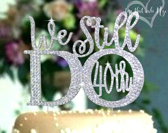 """Anniversary """"We Still Do 40th"""" crystal rhinestone vow renewal cake topper. cake decoration Party supply"""