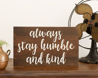 Always stay humble sign Be kind sign Humble and kind Kindness sign Teacher signs Teacher gifts Classroom signs Tim mcgraw Wood sign