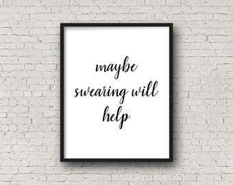 Typography Print, Maybe Swearing Will Help, Art Print, Funny Quote, Typography Quote, Black And White, Office Wall Art, Quote Art, Printable