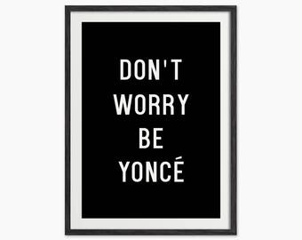Don't Worry Be Yoncé Typography Quote Print - Wall Decor - Gallery Wall Art