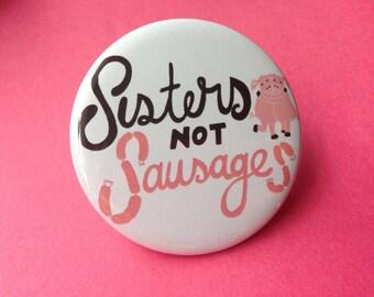 Sisters not Sausages / Badge / Pin / Vegan / Vegetarian