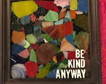 Be Kind Anyway stained glass piece sign