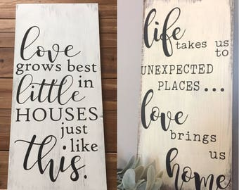 love grows best in little houses/ life takes us to unexpected places, love brings us home/ farmhouse sign/ rustic sign