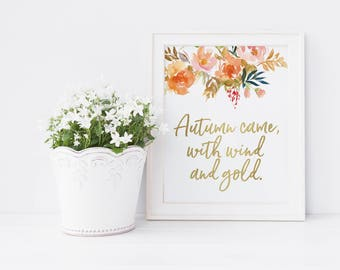 Autumn Decor - Autumn Print - Fall Printable - Autumn Quote - Fall Quote Print - Autumn Came With Wind And Gold - Fall Wall Art Printable