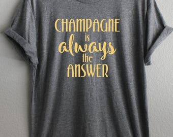 Champagne is always shirt, Champagne shirt, Champagne Apparel, Brunch Shirt, Brunch Champagne Tee, trendy shirt, Trendy Champagne Tee