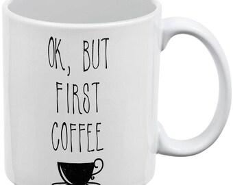 Ok But First Coffee White All Over Coffee Mug