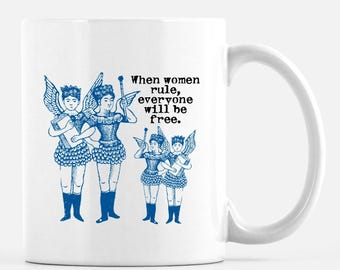 When women rule, everyone will be free. Ceramic cup. Inspiration to start your day.