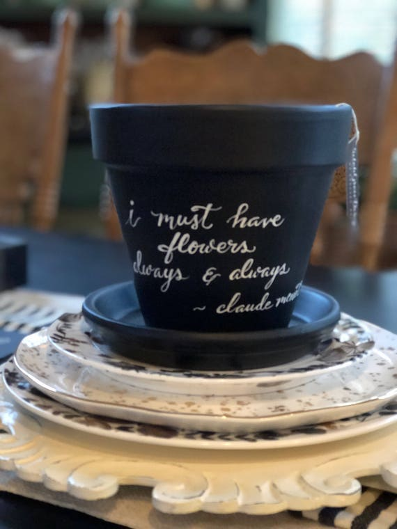 "Chalkboard Painted Calligraphy Ceramic Flower Pot/Saucer - ""I Must Have Flowers Always & Always"" - Claude Monet"" - 6 Inch Pot"