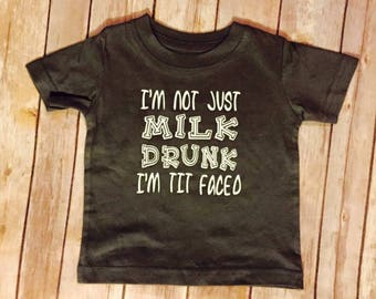 Im not just milk drunk im tit faced shirt breast feeding funny baby boy
