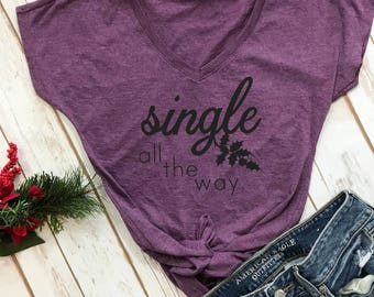 single all the way tshirt- funny chirstmas shirt- womens christmas shirt- funny single womens shirt- christmas shirt- funny christmas tshirt