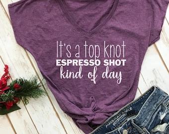 Top Knot Espresso shot kind of day tshirt- Mom Life Tshirt- Funny Mom Shirts- Shirts for Moms- mom shirts- mom shirt- funny mom shirt-