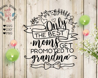 mother svg, mom svg, mom cutting file, mom quotes, Only the best moms get promoted to grandma, mother's day svg, grandma svg, family svg