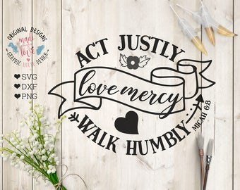 Bible SVG File, Act Justly, Love Mercy, Walk Humbly Cut File and Printable in SVG, dxf, png, Act Justly svg file, Love Mercy svg, Faith svg