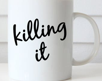Funny Coffee Mug, Killing It Mug, Boss's Day, Inspirational Mug, Office Coffee Mug