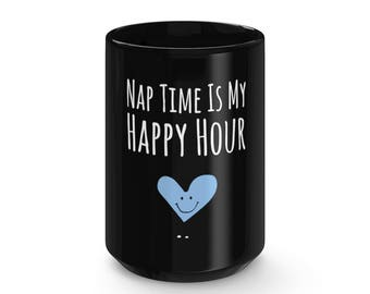 Nap Time Is My Happy Hour Funny Mom Gift Mom Gift Mom Mug Mom Coffee Mug Funny Mom Gift New Mom Gift Mom Life Nap Time Hap