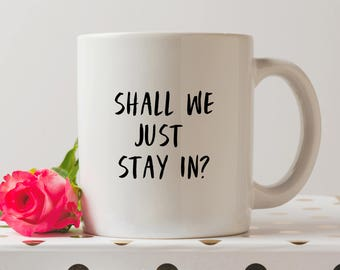 Shall We Just Stay In Mug | Cute Mugs | Funny Mugs | Valentine's Day Mug | Valentine's Day Gift | Coffee Mug | Funny Quote |