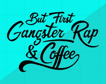 But First, Gangster Rap & Coffee SVG Cutting Files | Funny Quotes and Sayings PNG DXF