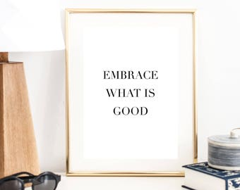 Embrace What Is Good Print   Quote Art Print   Wall Art   Typography Poster   Wall Decor   Office Decor   Large Print   Minimal Art Print