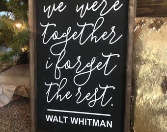 We were together I forget the rest | Walt Whitman | Handapinted Wood Sign