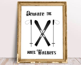 Beware the White Walkers..PRINTABLE Poster 8x11 DOWNLOADABLE, Art Decor, Humor, Winter