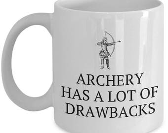 Funny Archery Gift - Archer Present Idea - Archery Has A Lot Of Drawbacks - Coffee Mug