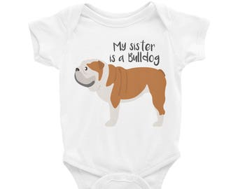 Baby Onesie 'My Sister Is A Bulldog' - 4 colors! - Funny Cute English Bulldog - Baby Clothing Gift Baby Shower - Dog Lover