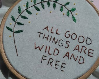 All Good Things are Wild and Free Embroidery Hoop