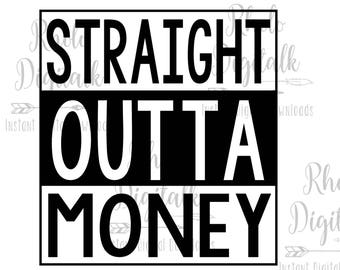 Straight outta money-Instant Digital Download