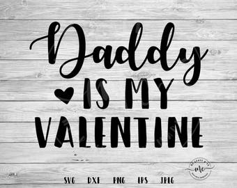 Daddy is my Valentine, Daddy Valentine, Valentines SVG, Valentines Day SVG, Cricut, Silhouette, Cut Files, svg, dxf, png, eps, jpeg