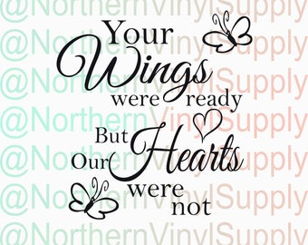 Memorial SVG - Your Wings Were Ready But Our Hearts Were Not - Grieving Cut File - SVG Cut File - Home Decor File - SVG Cutting File
