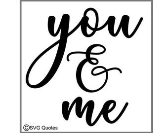 SVG Cutting file You & Me DXF EPS For Cricut Explore, Silhouette and More Instant Download. Personal and Commercial Use printable typography
