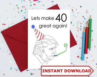 Instant Download - donald trump 40th birthday card - funny birthday card - Sarcastic card - anti trump card - birthday card 40