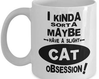 CAT OBSESSION MUG - Funny Cat Lover Mug, Gift for Cat Lovers, Cat Lover Mug, Cat Lover Gift Idea, Cat Lover Christmas Gift, Crazy Cat Lady